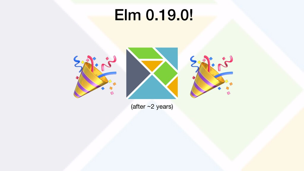 (after ~2 years) Elm 0.19.0!
