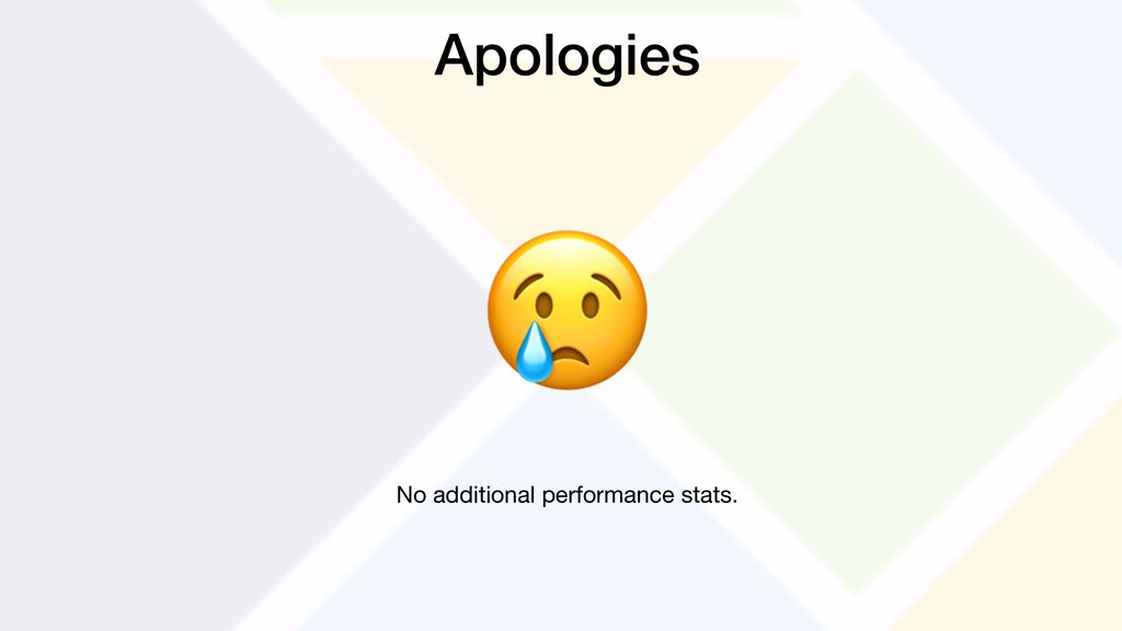 Apologies  No additional performance stats.