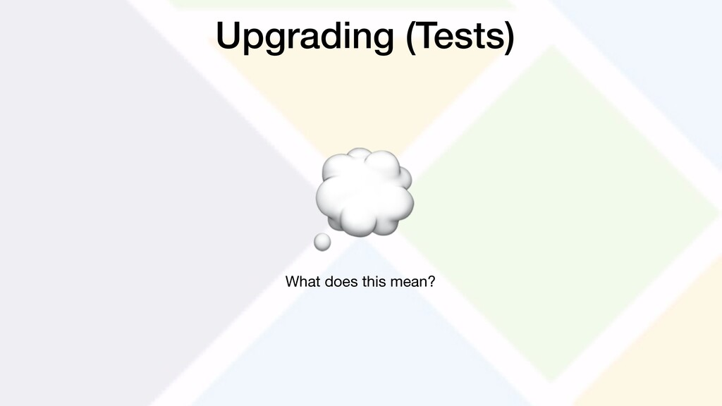 Upgrading (Tests)  What does this mean?
