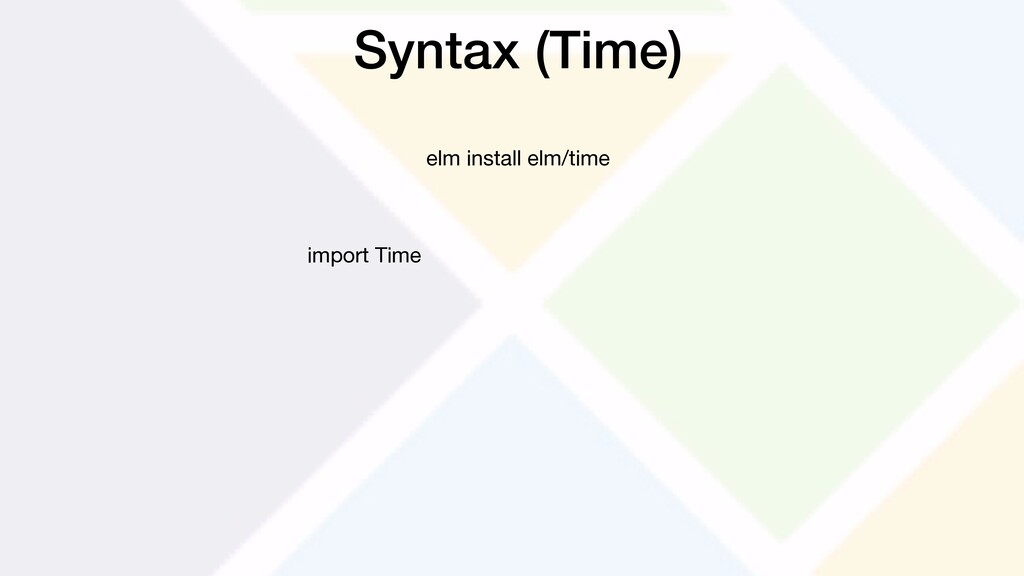 Syntax (Time) import Time elm install elm/time