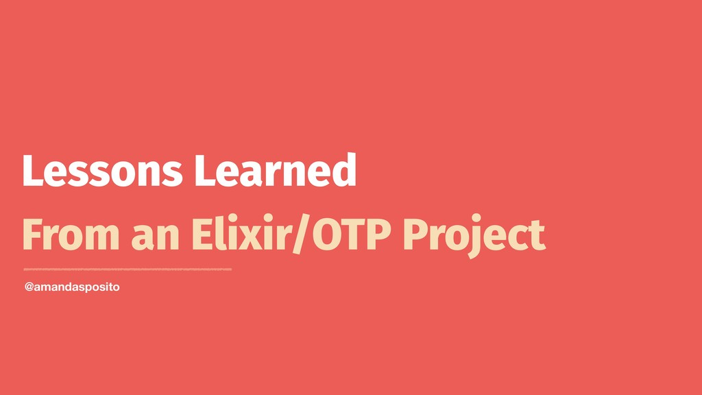 Lessons Learned From an Elixir/OTP Project @ama...