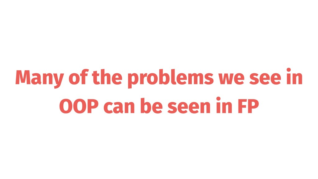 Many of the problems we see in OOP can be seen ...