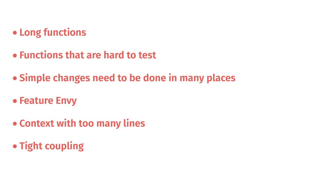 •Long functions •Functions that are hard to tes...