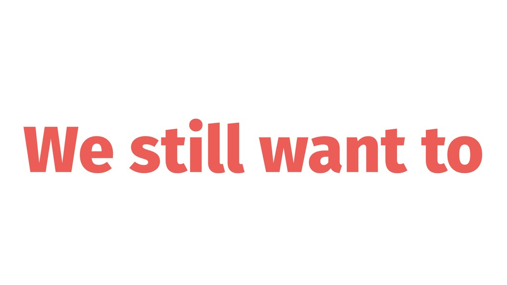 We still want to