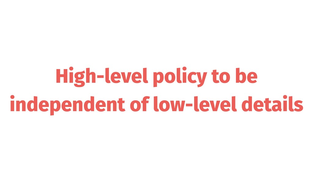 High-level policy to be independent of low-leve...