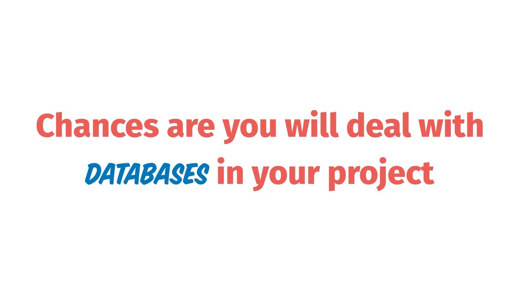 Chances are you will deal with databases in you...