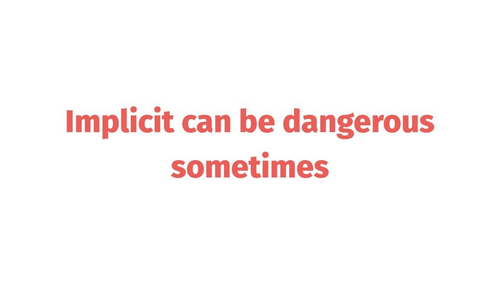 Implicit can be dangerous sometimes