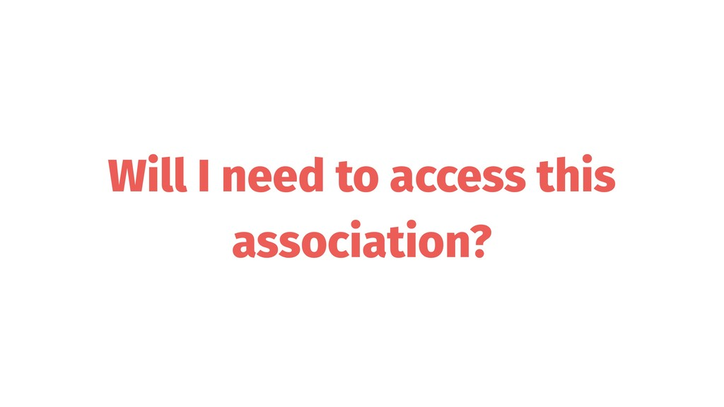 Will I need to access this association?