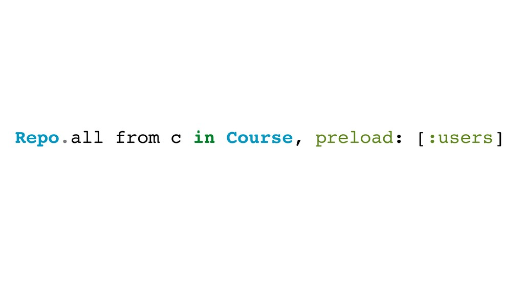 Repo.all from c in Course, preload: [:users]