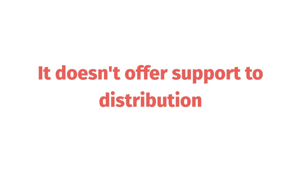 It doesn't offer support to distribution