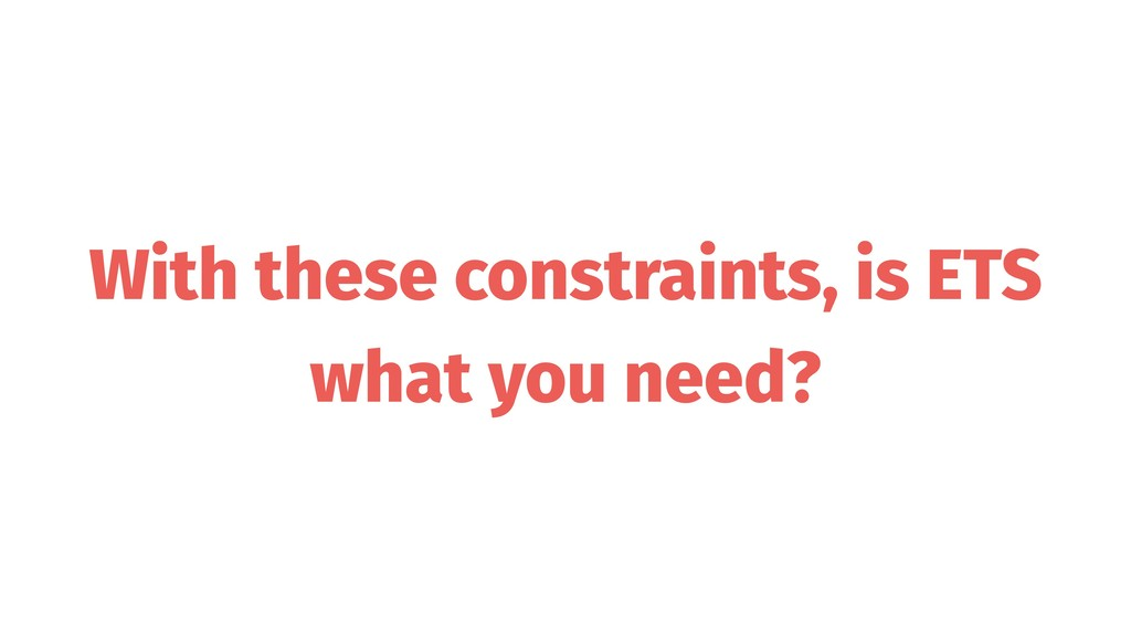 With these constraints, is ETS what you need?