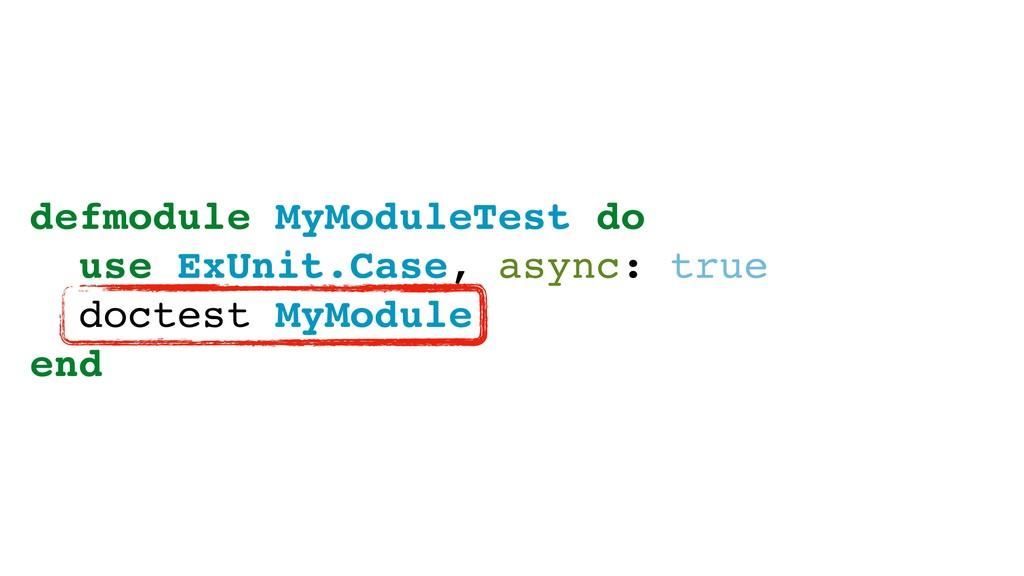 defmodule MyModuleTest do use ExUnit.Case, asyn...