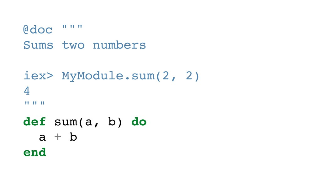 """@doc """""""""""" Sums two numbers iex> MyModule.sum(2, ..."""