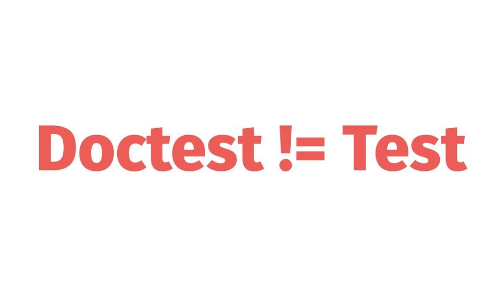 Doctest != Test