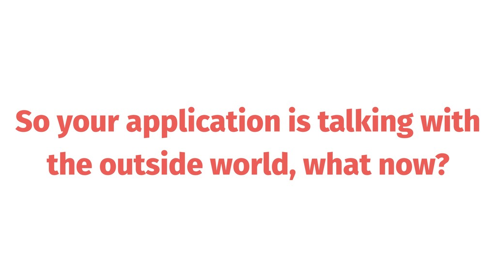 So your application is talking with the outside...