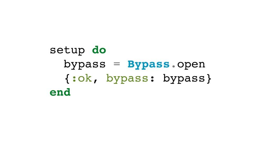 setup do bypass = Bypass.open {:ok, bypass: byp...