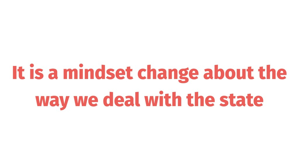 It is a mindset change about the way we deal wi...