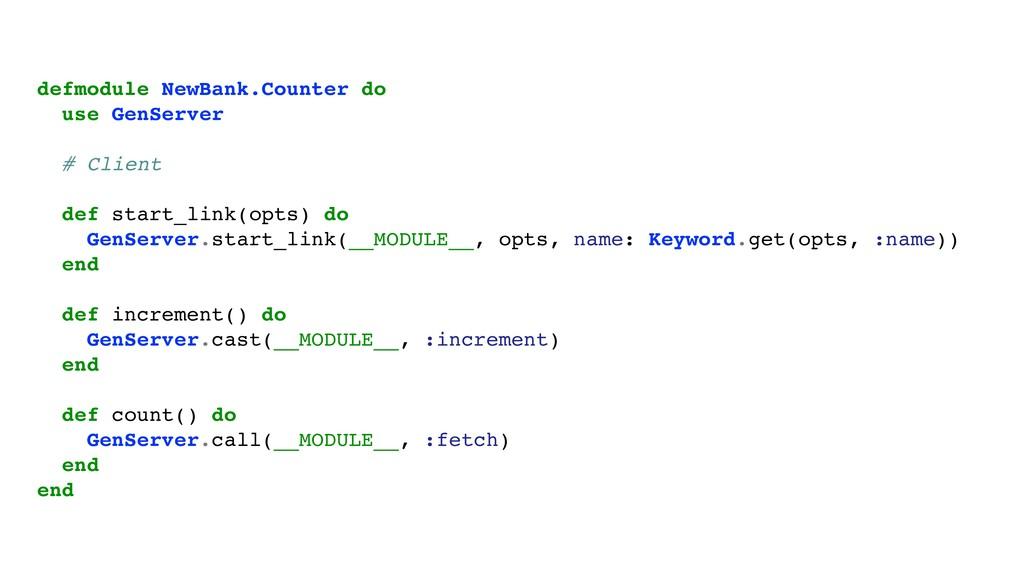 defmodule NewBank.Counter do use GenServer # Cl...
