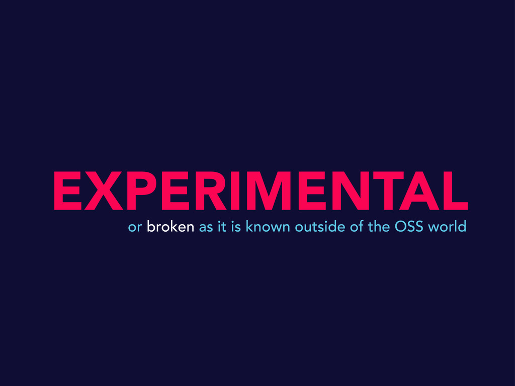 EXPERIMENTAL or broken as it is known outside o...