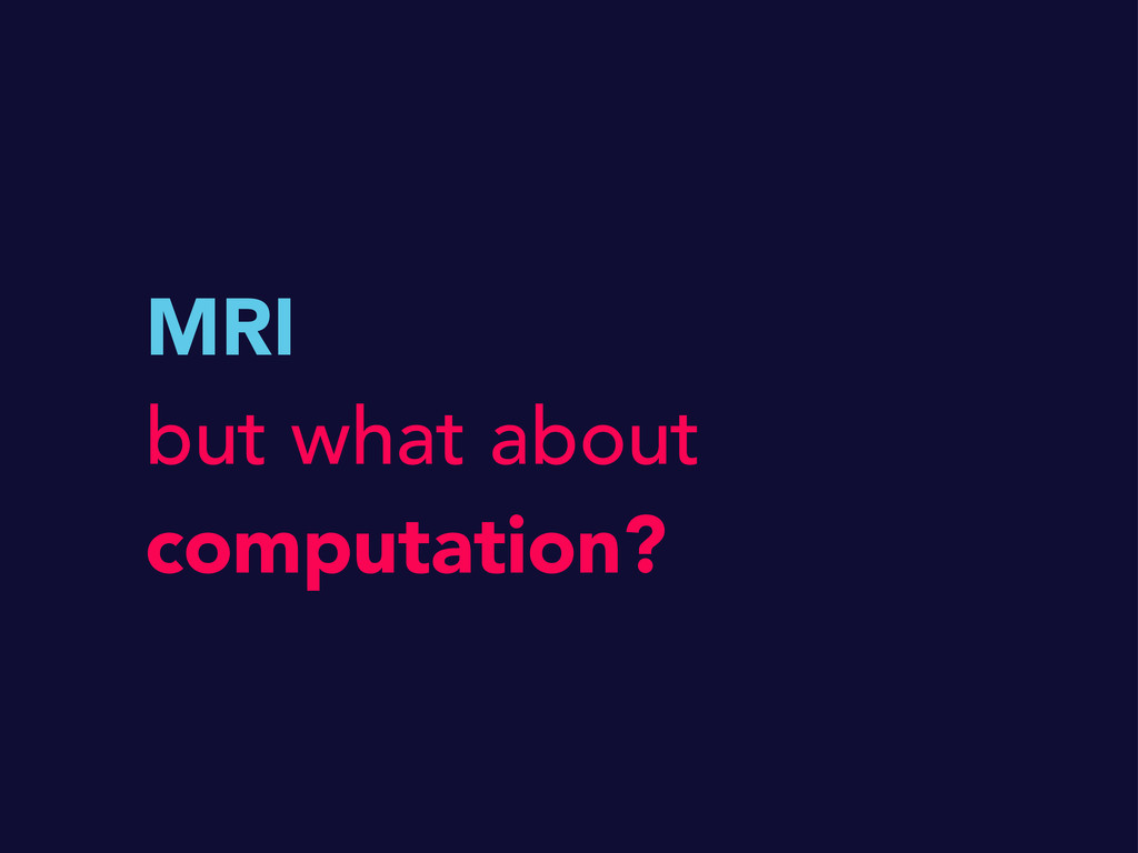 MRI but what about computation?