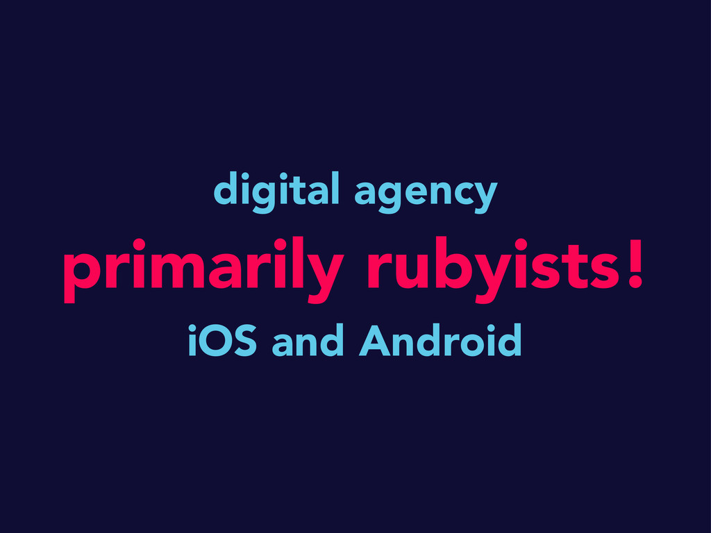 digital agency primarily rubyists! iOS and Andr...
