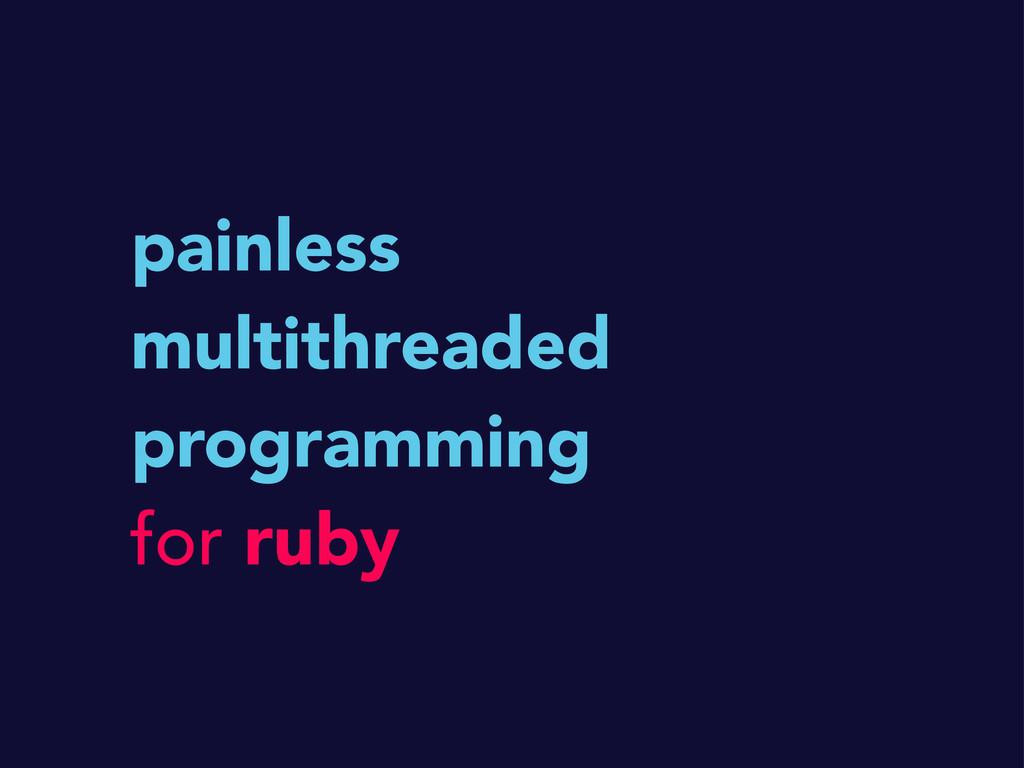 painless multithreaded programming for ruby
