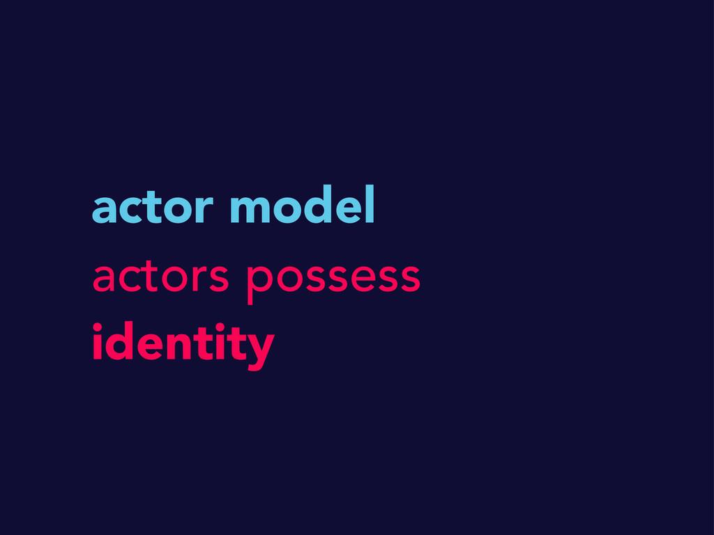 actor model actors possess identity