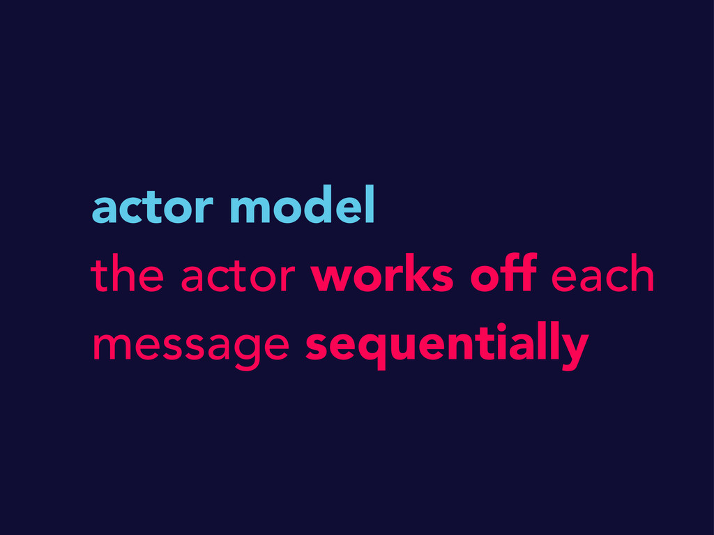 actor model the actor works off each message se...