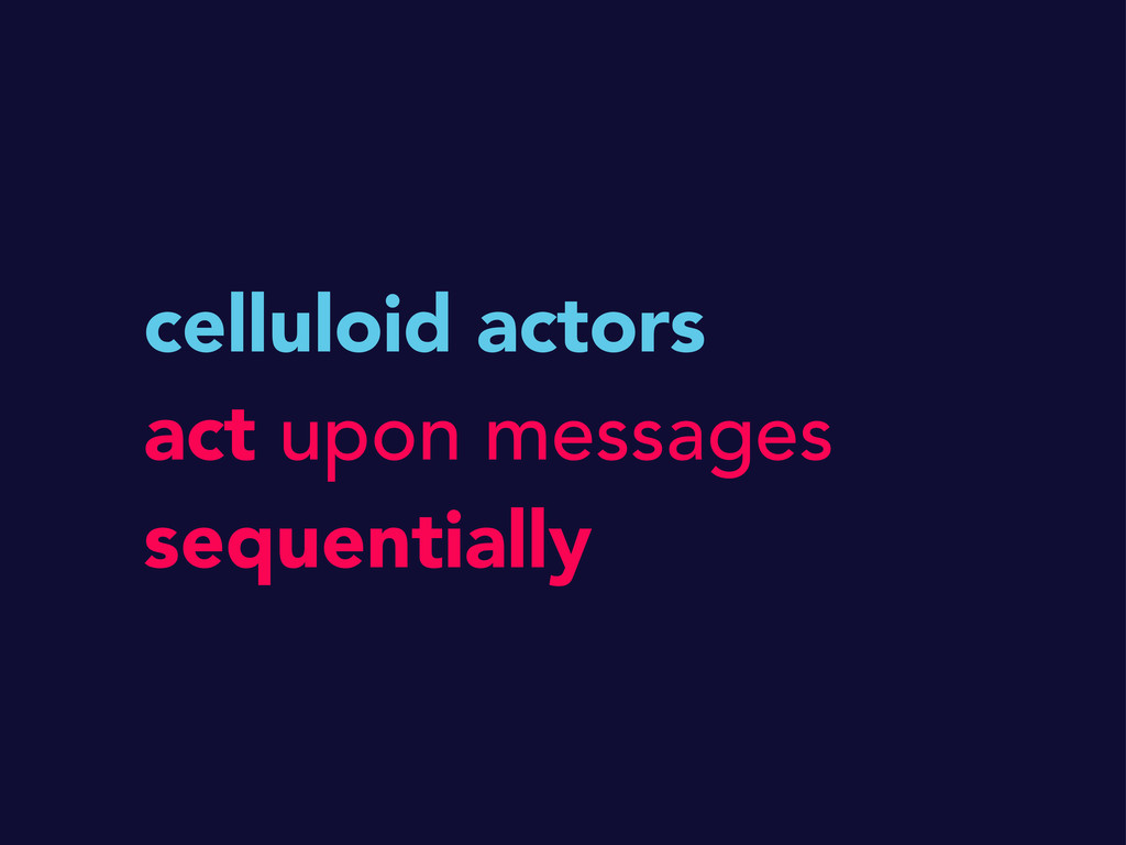 celluloid actors act upon messages sequentially