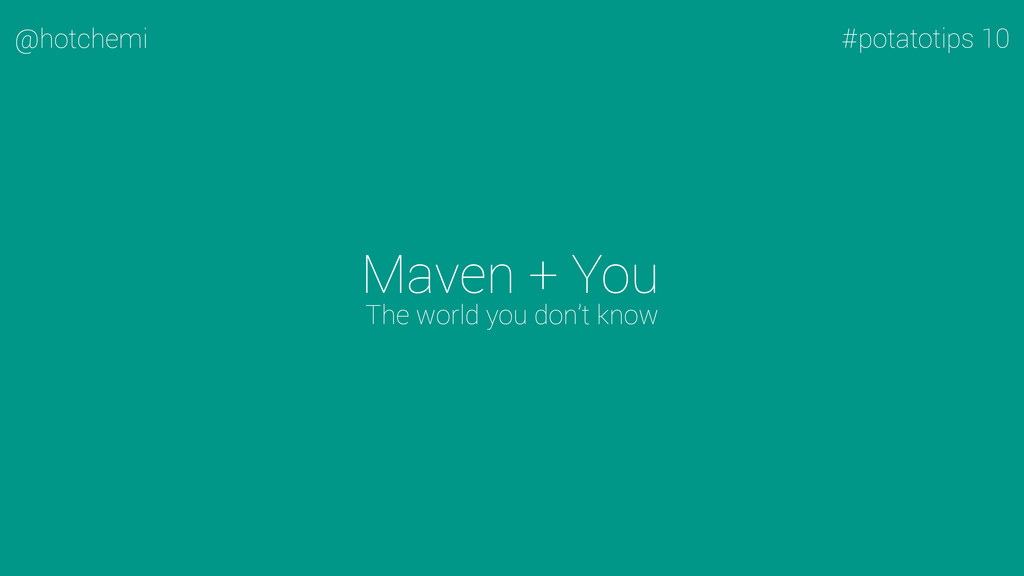 Maven + You @hotchemi The world you don't know ...