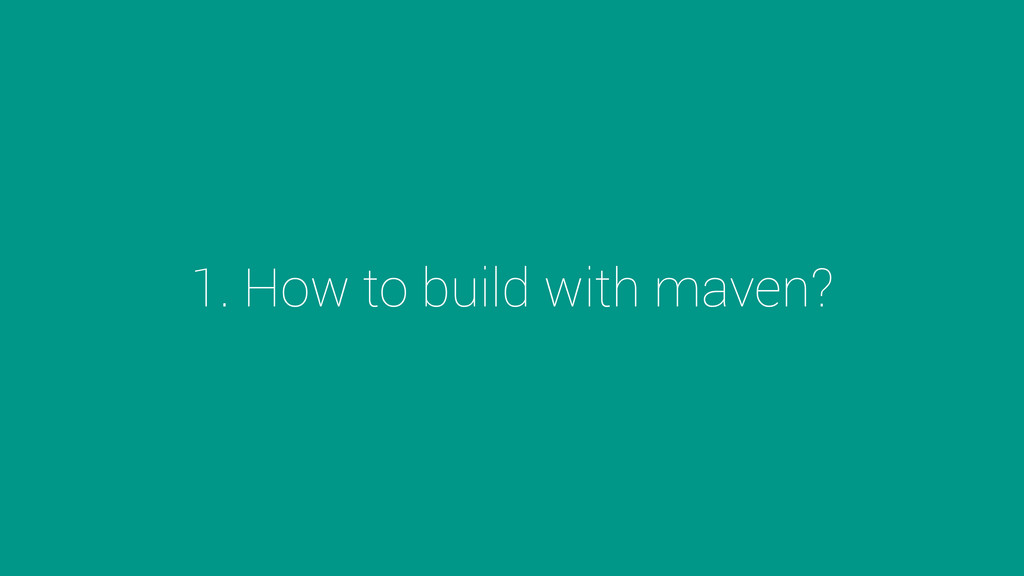 1. How to build with maven?