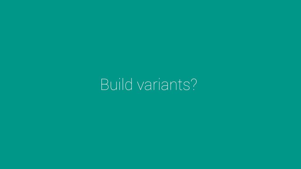 Build variants?