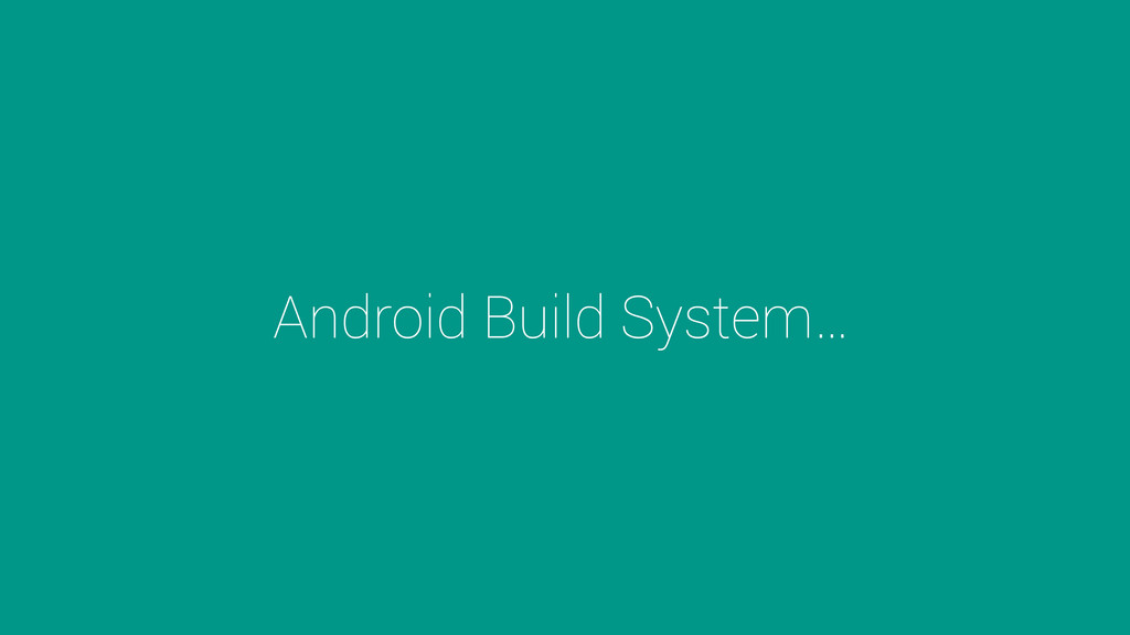 Android Build System…