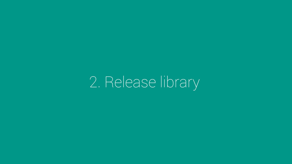 2. Release library