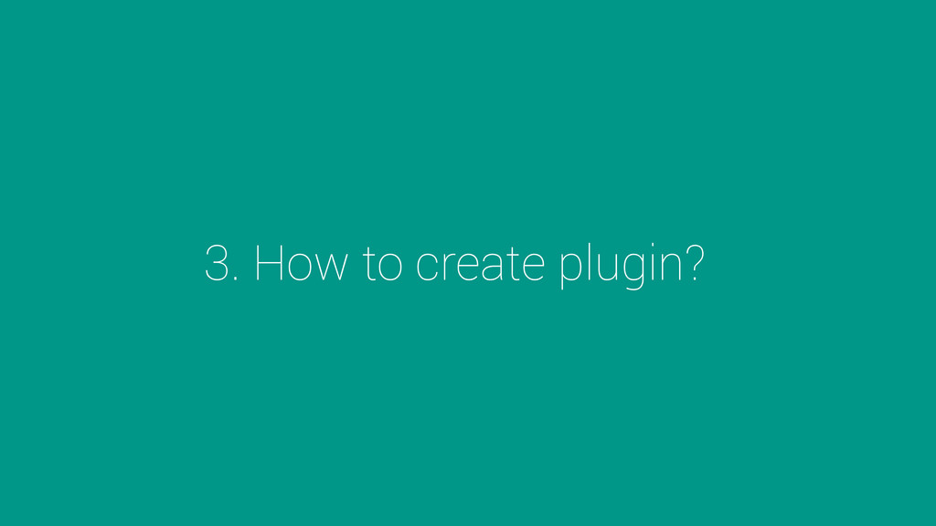 3. How to create plugin?