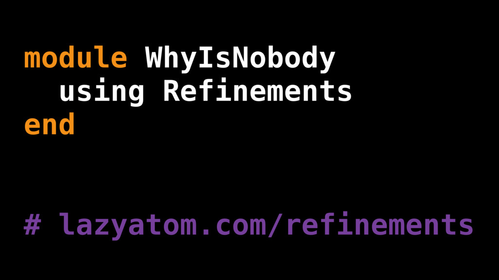 module WhyIsNobody using Refinements end # lazy...
