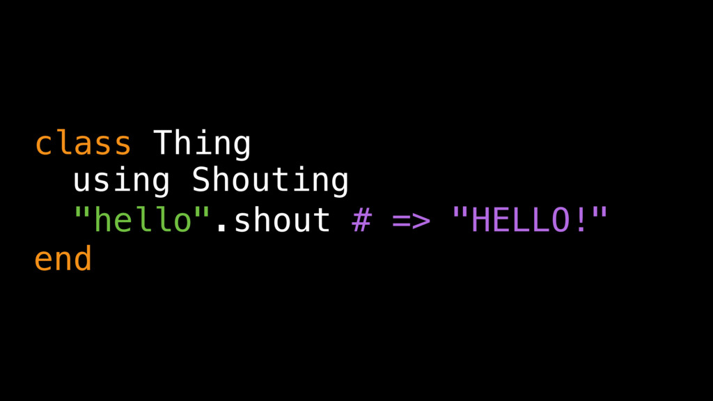 """class Thing """"hello"""".shout # => """"HELLO!"""" end usi..."""