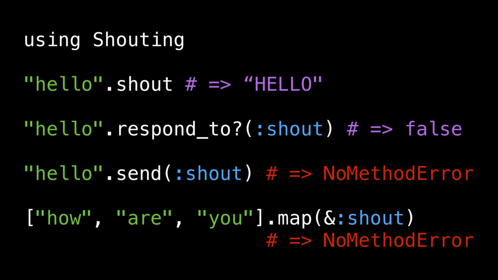 """using Shouting """"hello"""".shout # => """"HELLO"""" """"hell..."""