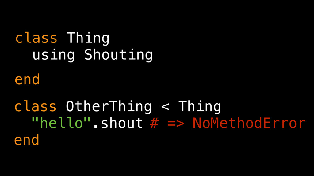 class Thing using Shouting class OtherThing < T...