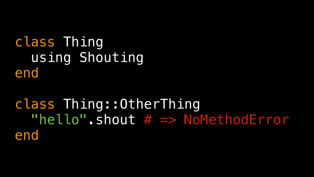 class Thing using Shouting end class Thing::Oth...