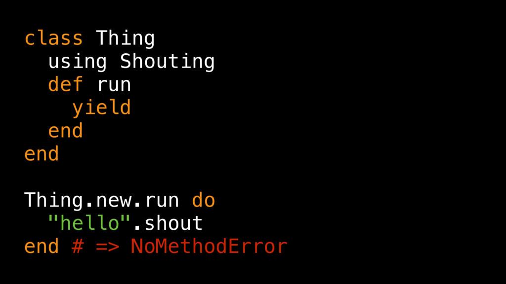 class Thing using Shouting def run yield end en...