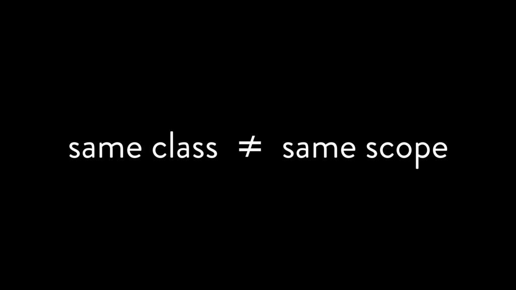 same class ≠ same scope