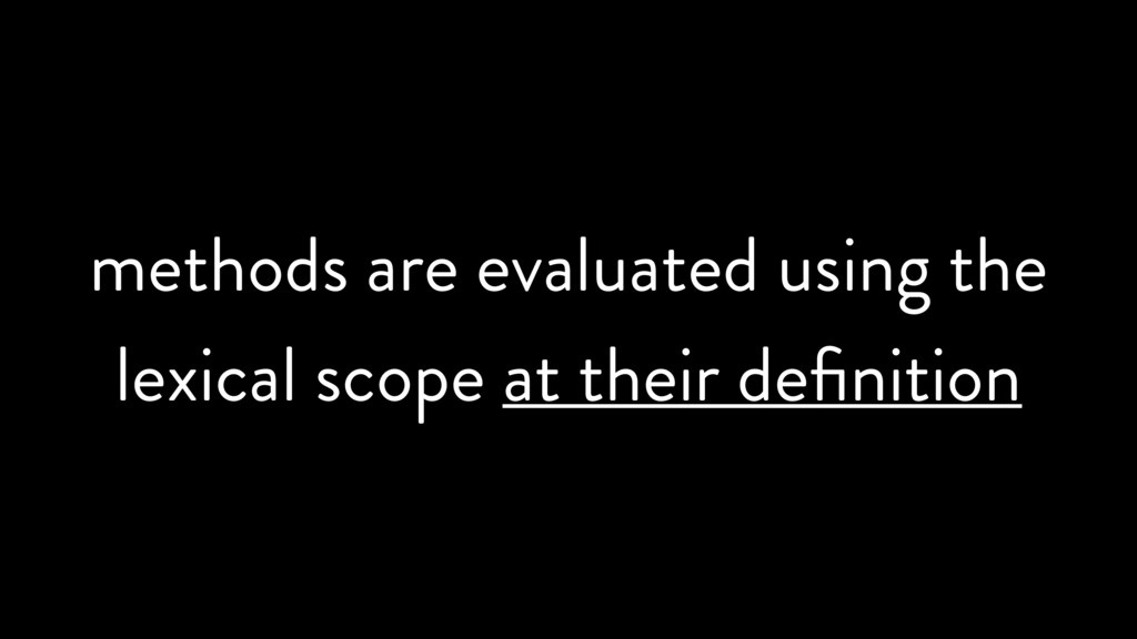 methods are evaluated using the lexical scope a...