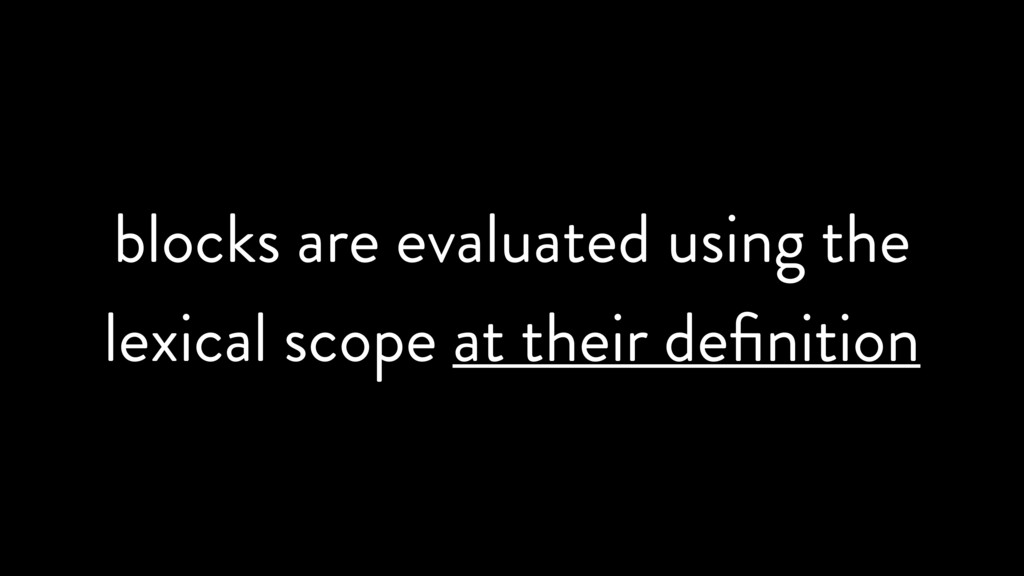 blocks are evaluated using the lexical scope at...