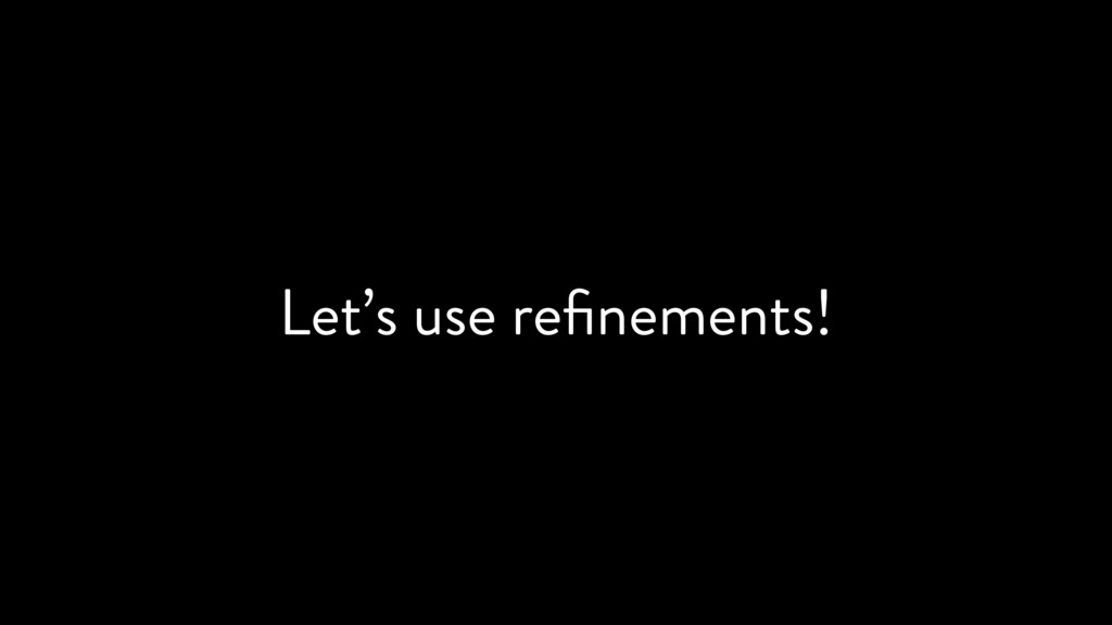 Let's use refinements!