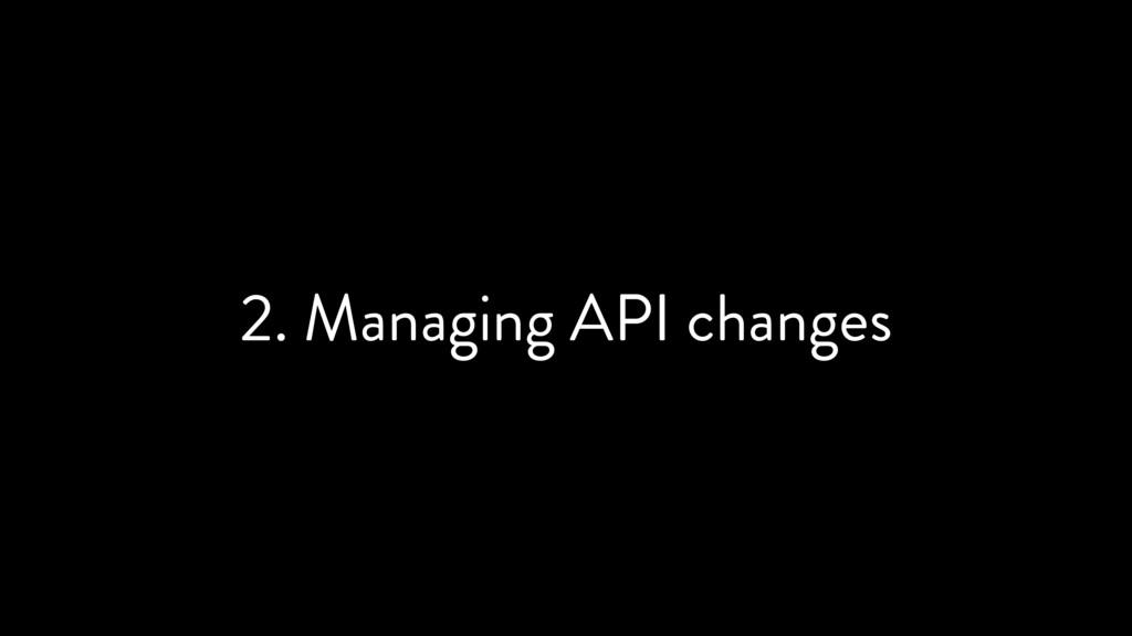2. Managing API changes