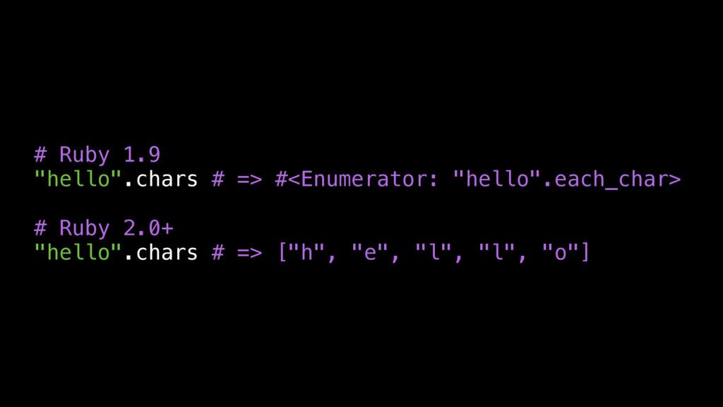 "# Ruby 1.9 ""hello"".chars # => #<Enumerator: ""he..."