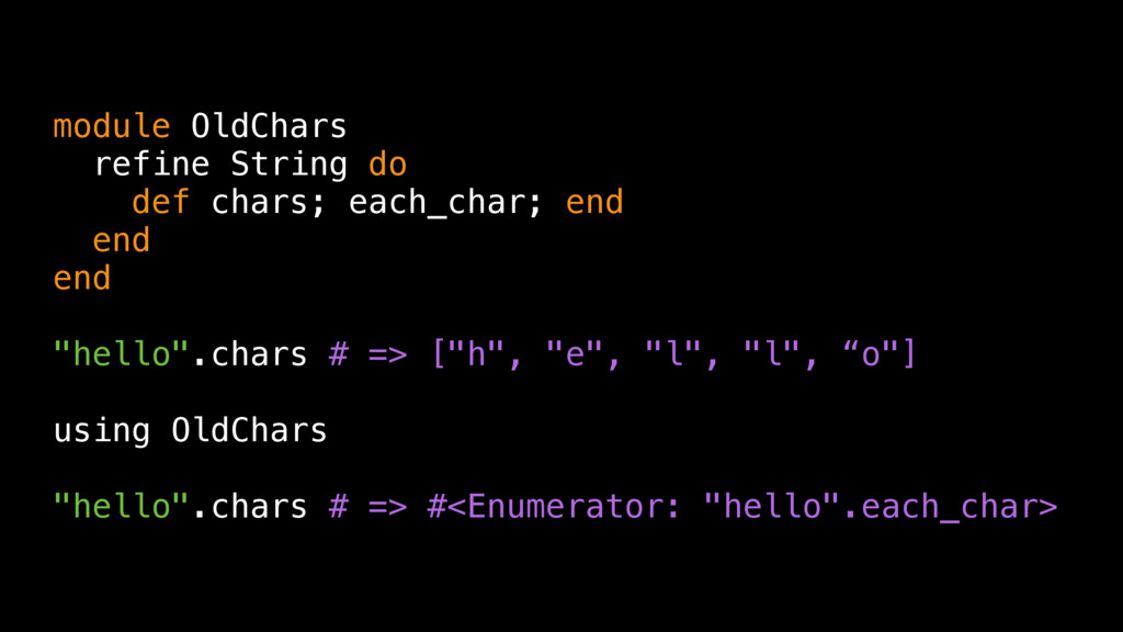 module OldChars refine String do def chars; eac...