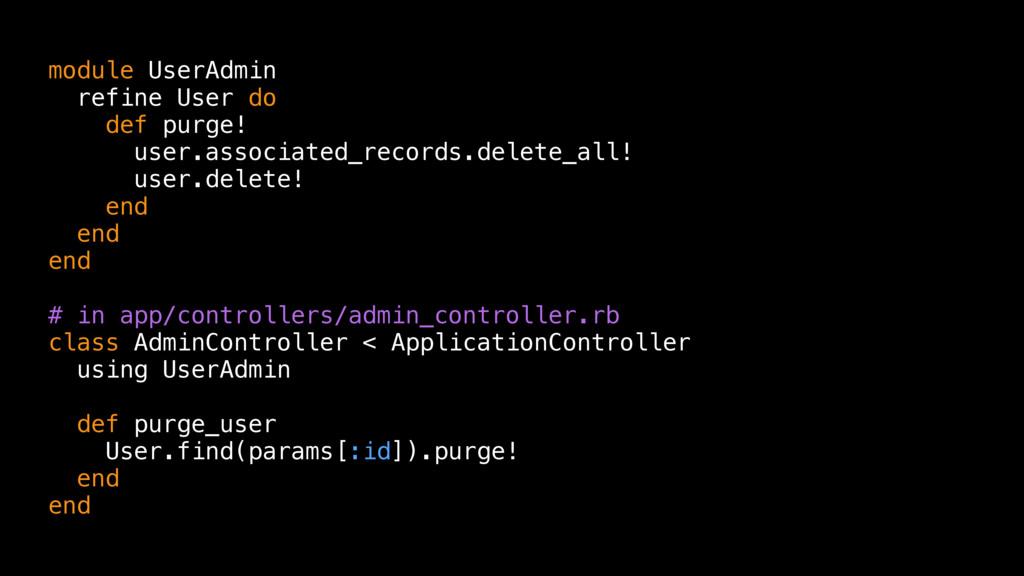 module UserAdmin refine User do def purge! user...