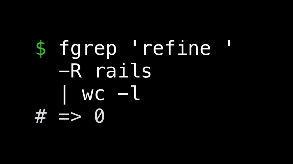 $ fgrep 'refine ' -R rails | wc -l # => 0